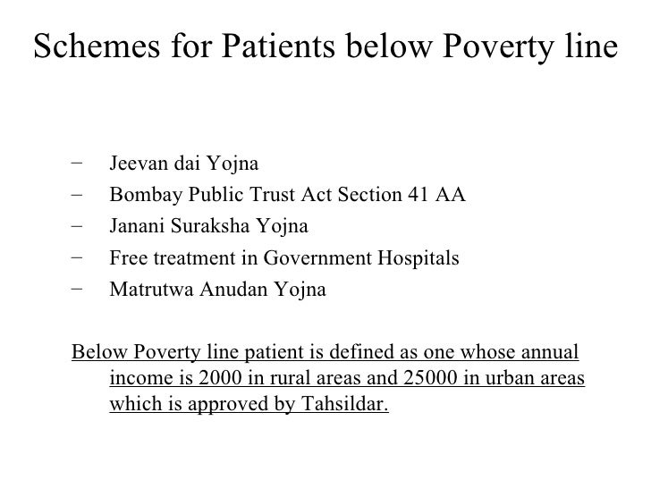 Schemes for Patients below Poverty line <ul><ul><li>Jeevan dai Yojna </li></ul></ul><ul><ul><li>Bombay Public Trust Act Se...