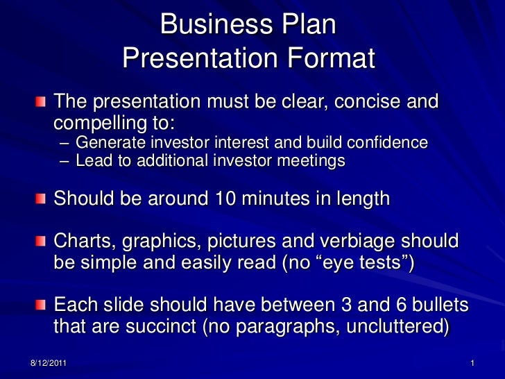 8/13/2011<br />1<br />Business Plan Presentation Format <br />The presentation must be clear, concise and compelling to:<b...