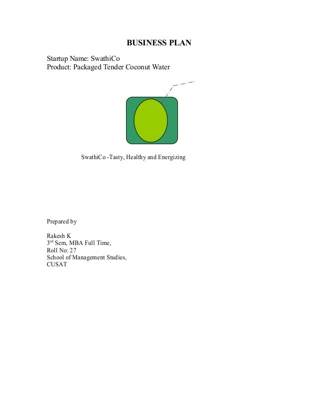 BUSINESS PLAN Startup Name: SwathiCo Product: Packaged Tender Coconut Water SwathiCo -Tasty, Healthy and Energizing Prepar...