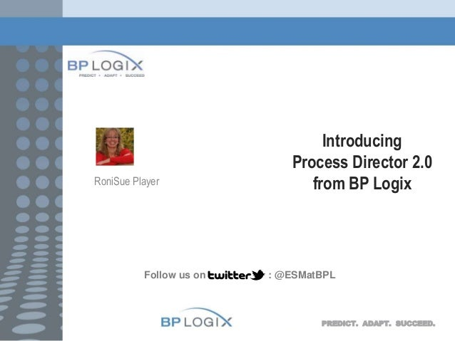 RoniSue Player  Follow us on  Introducing Process Director 2.0 from BP Logix  : @ESMatBPL  PREDICT. ADAPT. SUCCEED.