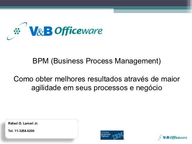 BPM (Business Process Management)   Como obter melhores resultados através de maior      agilidade em seus processos e neg...