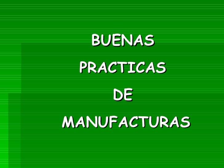 BUENAS  PRACTICAS  DE  MANUFACTURAS