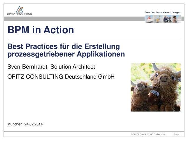 BPM in Action Best Practices für die Erstellung prozessgetriebener Applikationen Sven Bernhardt, Solution Architect OPITZ ...