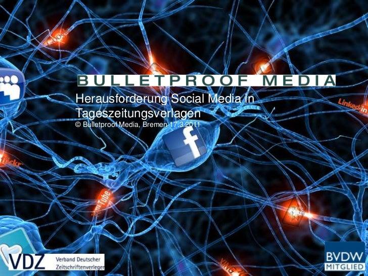 Herausforderung Social Media in Tageszeitungsverlagen<br />© Bulletproof Media, Bremen 17.3.2011<br />