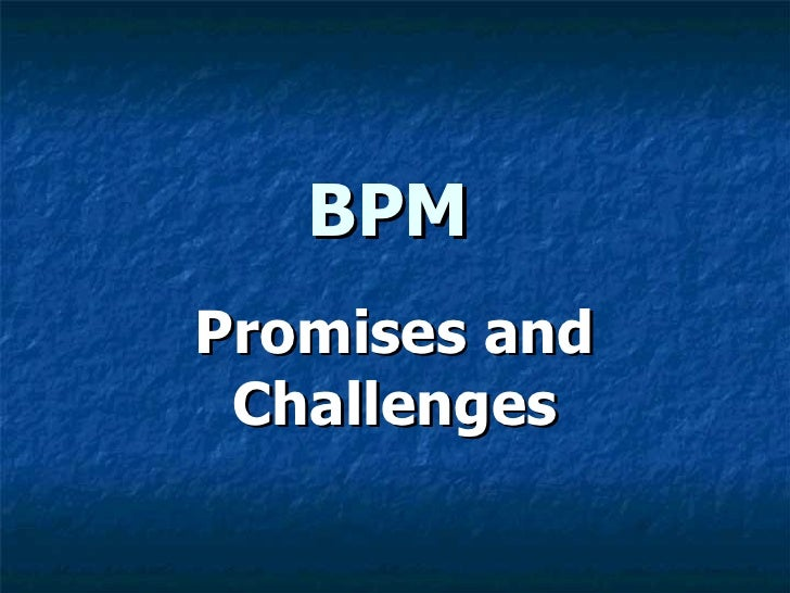 BPM  - The Promise And Challenges