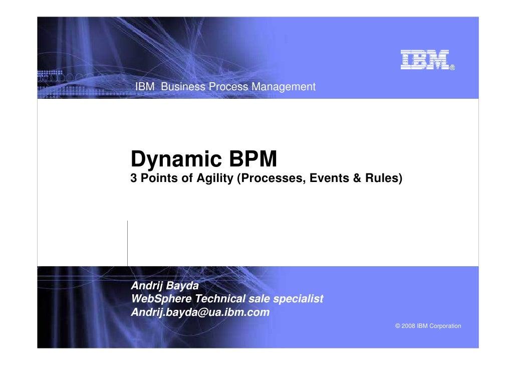 IBM WebSphere Business Process Management     Business Process Management     Dynamic BPM 3 Points of Agility (Processes, ...