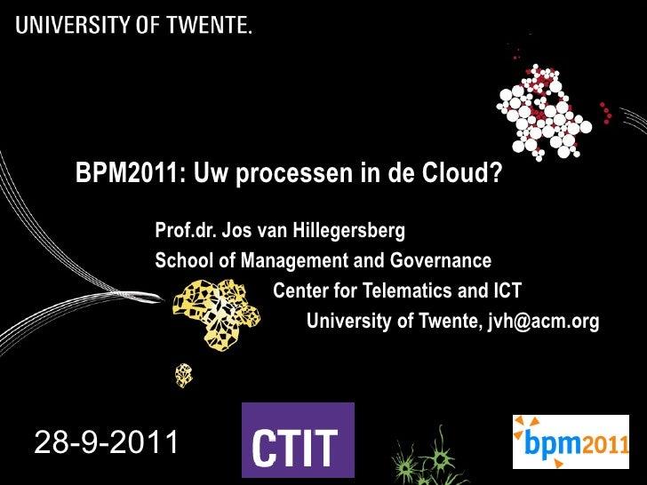 BPM2011: Uw processen in de Cloud? Prof.dr. Jos van Hillegersberg School of Management and Governance  Center for Telemati...