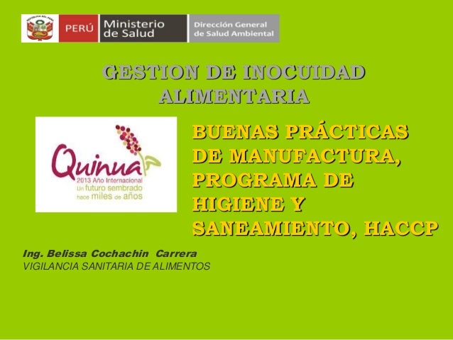 GESTION DE INOCUIDAD ALIMENTARIA BUENAS PRÁCTICAS DE MANUFACTURA, PROGRAMA DE HIGIENE Y SANEAMIENTO, HACCP Ing. Belissa Co...