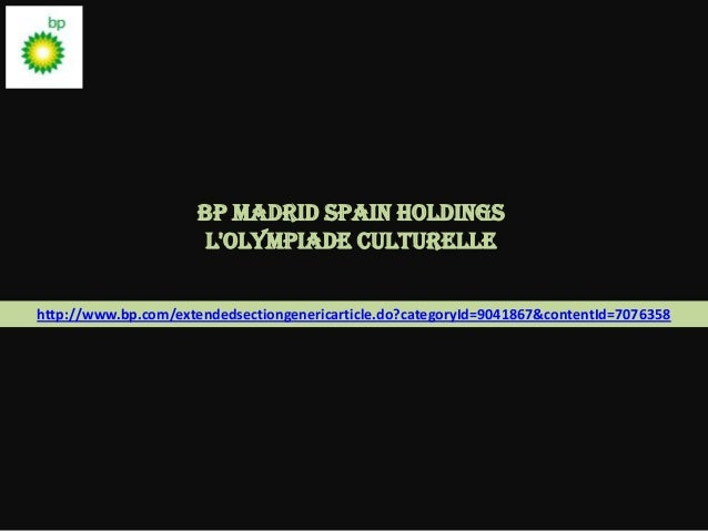 Bp madrid spain holdings                       LOlympiade culturellehttp://www.bp.com/extendedsectiongenericarticle.do?cat...