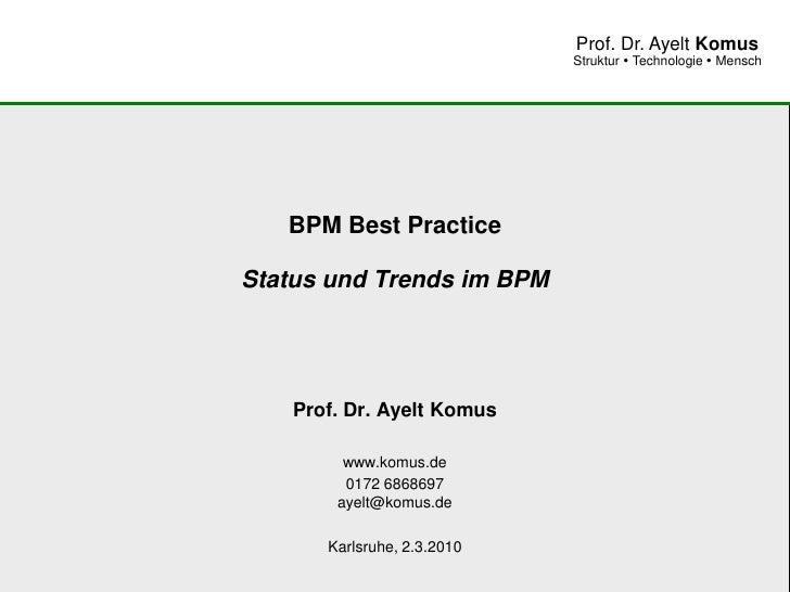 Prof. Dr. Ayelt Komus                              Struktur  Technologie  Mensch        BPM Best Practice  Status und Tr...