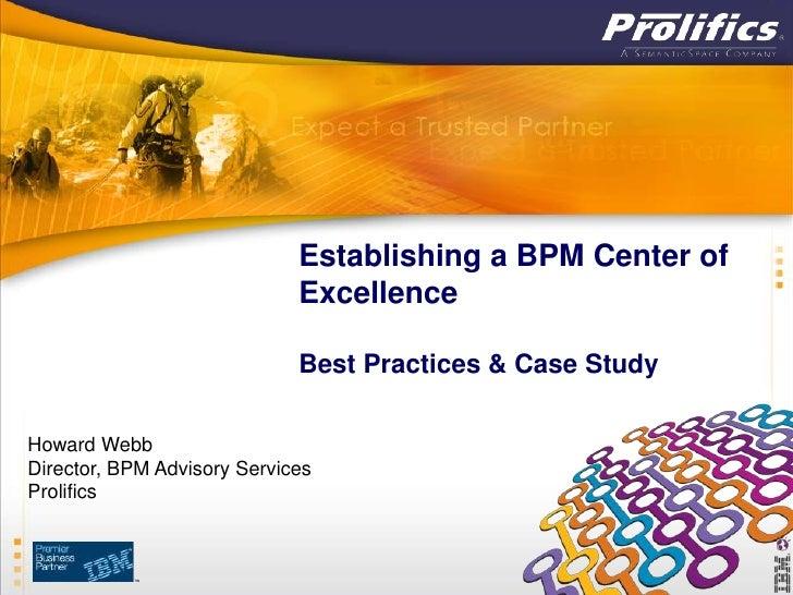 Establishing a BPM Center of                             Excellence                             Best Practices & Case Stud...