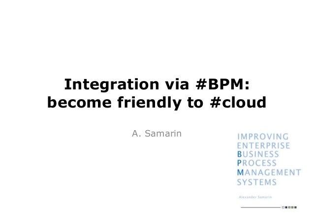 Integration via #BPM:become friendly to #cloudA. Samarin