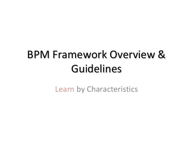 BPM Framework Overview &BPM Framework Overview & GuidelinesGuidelines Learn by Characteristics