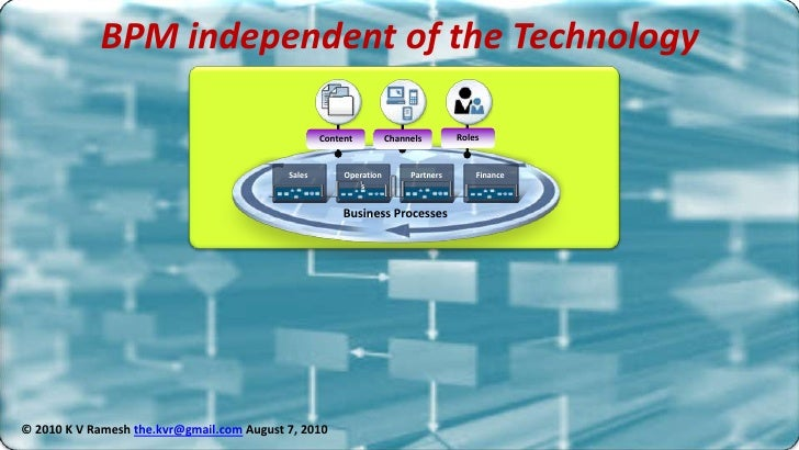 BPM independent of the Technology<br />Sales<br />Finance<br />Operations<br />Partners<br />Roles<br />Channels<br />Cont...