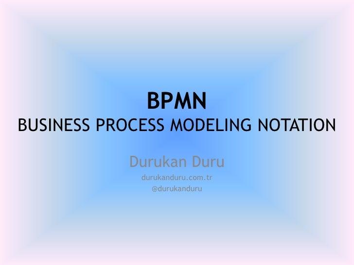 BPMNBUSINESS PROCESS MODELING NOTATION<br />Durukan Duru<br />durukanduru.com.tr<br />@durukanduru<br />