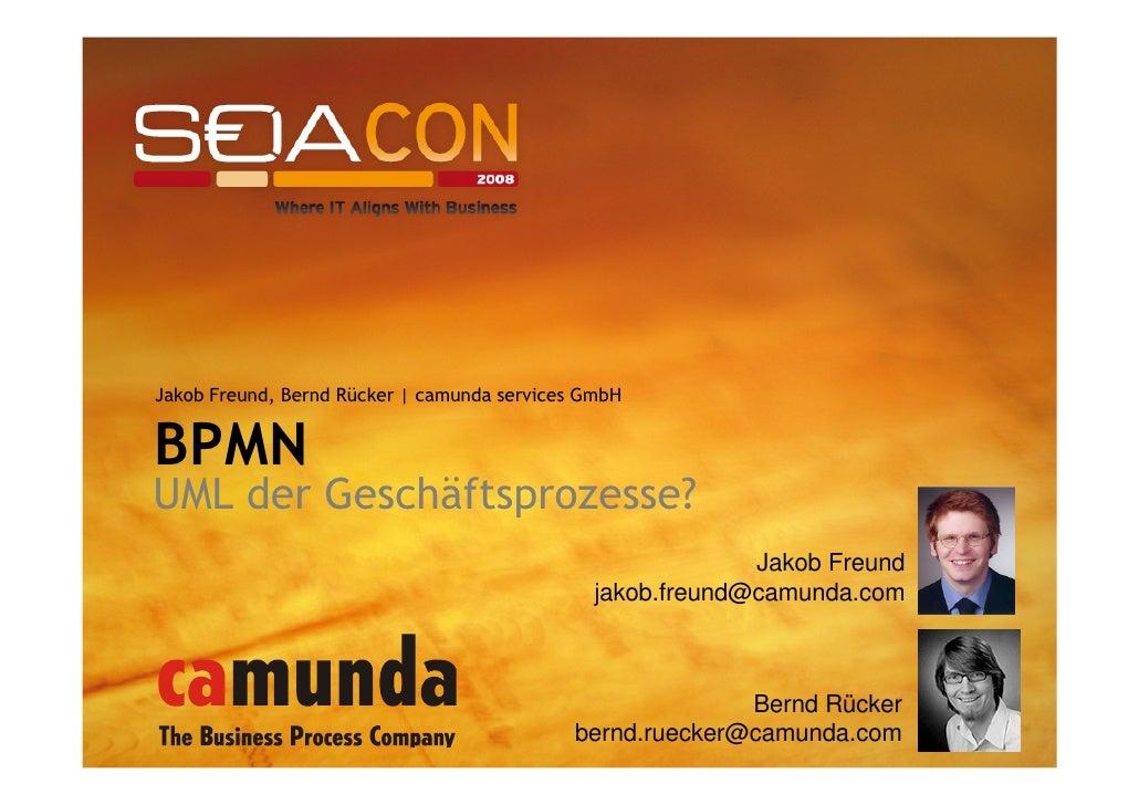 Jakob Freund, Bernd Rücker | camunda services GmbH   BPMN UML der Geschäftsprozesse?                                      ...