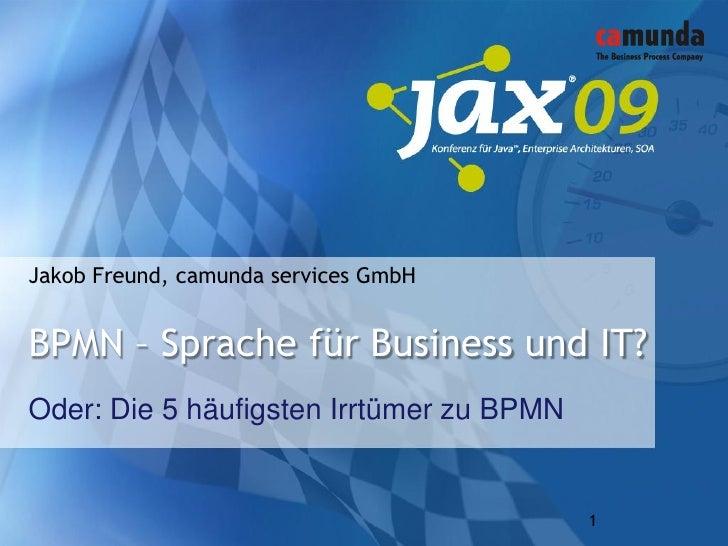 Jakob Freund, camunda services GmbH   BPMN – Sprache für Business und IT? Oder: Die 5 häufigsten Irrtümer zu BPMN         ...