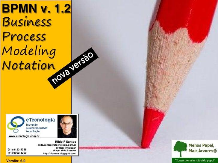BPMN v. 1.2 Business Process Modeling Notation      www.etcnologia.com.br                                       Rildo F Sa...