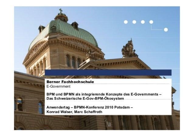 Berner Fachhochschule E-Government BPM und BPMN als integrierende Konzepte des E-Governments – Das Schweizerische E-Gov-BP...