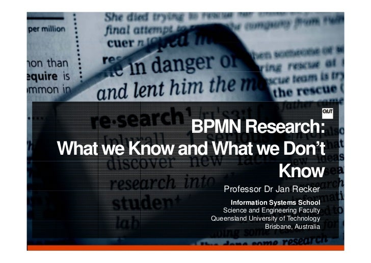 BPMN Research:What we Know and What we Don't                        Know                     Professor Dr Jan Recker      ...