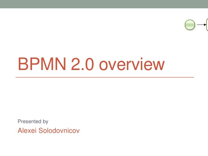 BPMN 2.0 overviewPresented byAlexei Solodovnicov