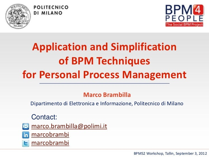 Application and Simplification        of BPM Techniquesfor Personal Process Management                       Marco Brambil...