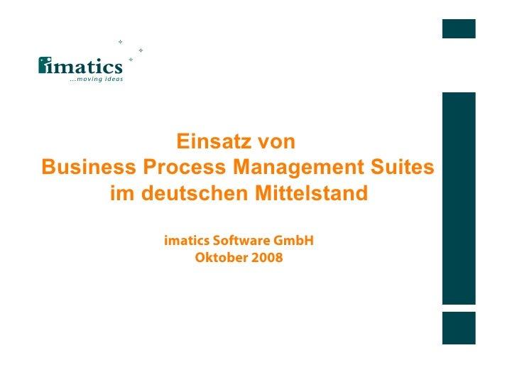 Einsatz vonBusiness ProcessManagement Suitesim deutschen Mittelstandimatics Software GmbHOktober 2008<br />