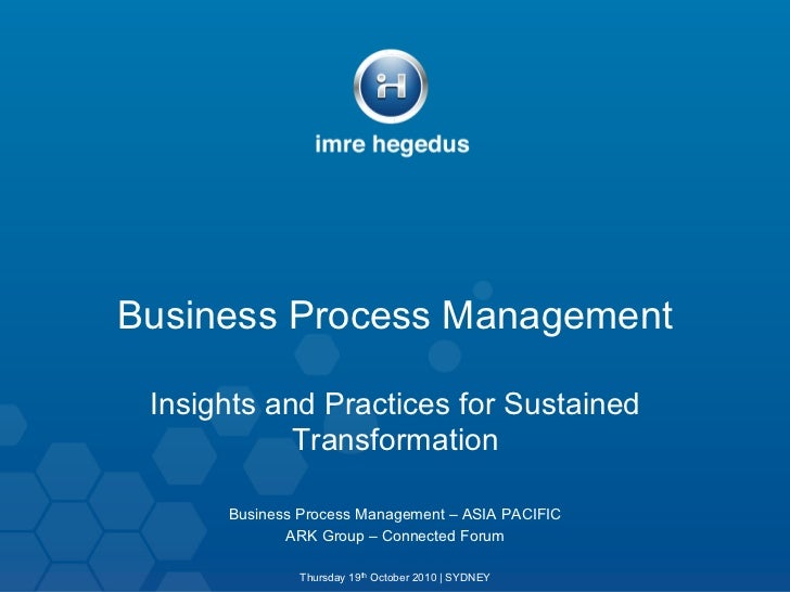 Business Process Management Insights and Practices for Sustained            Transformation      Business Process Managemen...