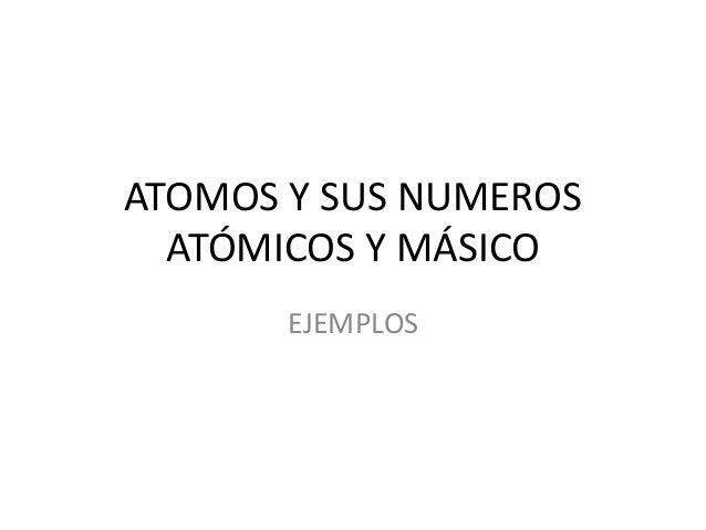 ATOMOS Y SUS NUMEROS ATÓMICOS Y MÁSICO EJEMPLOS