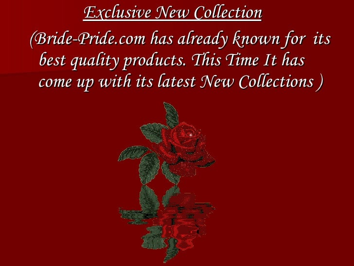 <ul><li>Exclusive New Collection </li></ul><ul><li>(Bride-Pride.com has already known for  its best quality products. This...