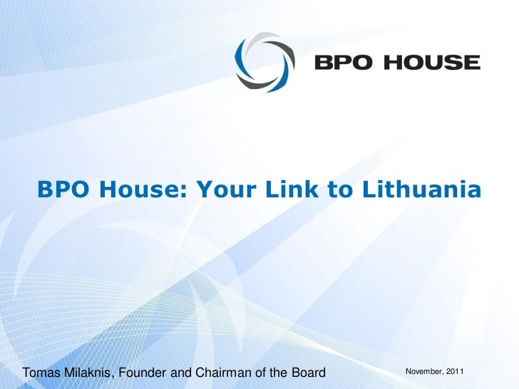 BPO House: Your Link to LithuaniaTomas Milaknis, Founder and Chairman of the Board   November, 2011