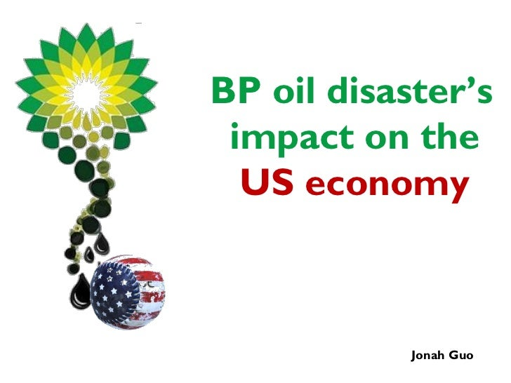 BP Deepwater Horizon oil spill's impact on the us economy, Jonah Guo,Queen's MBA