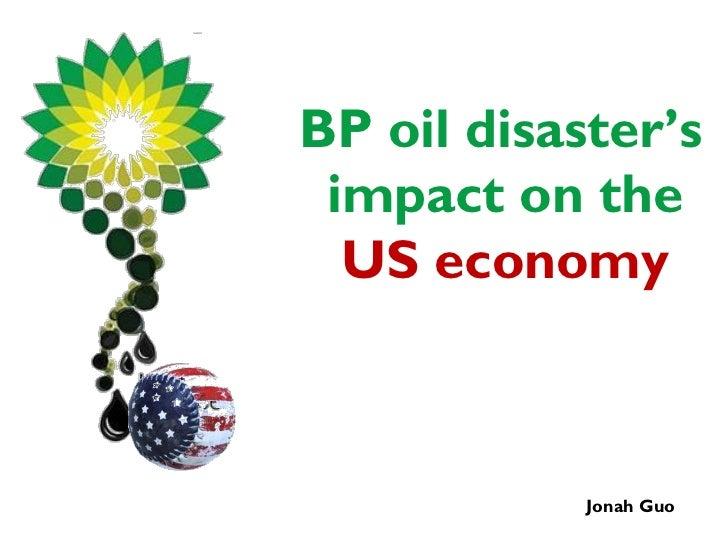 BP oil disaster's impact on the  US economy            Jonah Guo