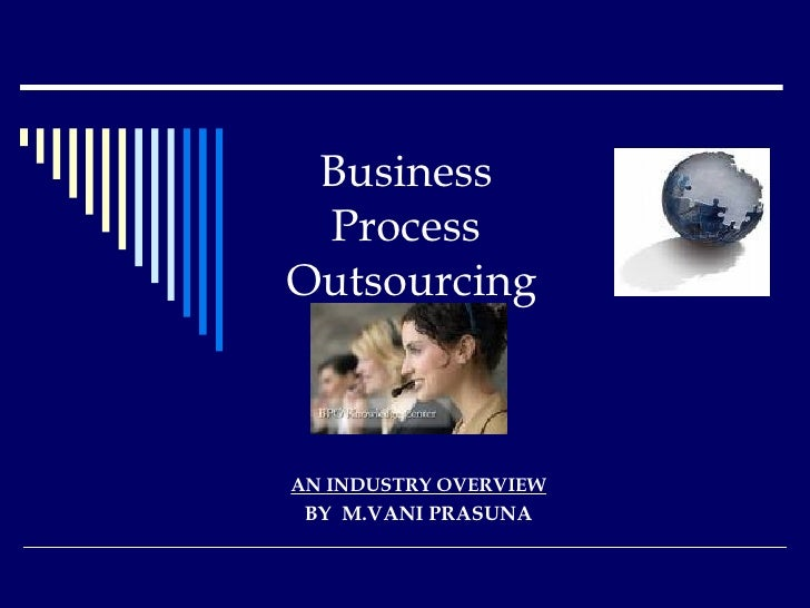 Business  Process  Outsourcing AN INDUSTRY OVERVIEW BY  M.VANI PRASUNA