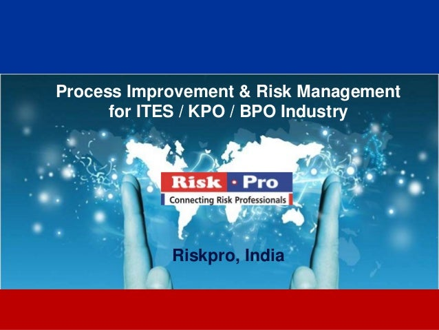 Process Improvement & Risk Management      for ITES / KPO / BPO Industry            Riskpro, India                   1