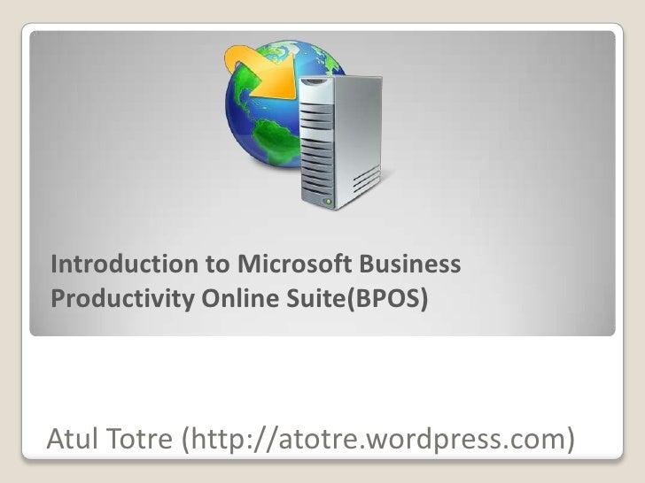 Introduction to Microsoft Business Productivity Online Suite(BPOS)    Atul Totre (http://atotre.wordpress.com)