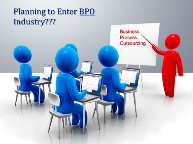 Planning to Enter BPO Industry??? Business Process Outsourcing