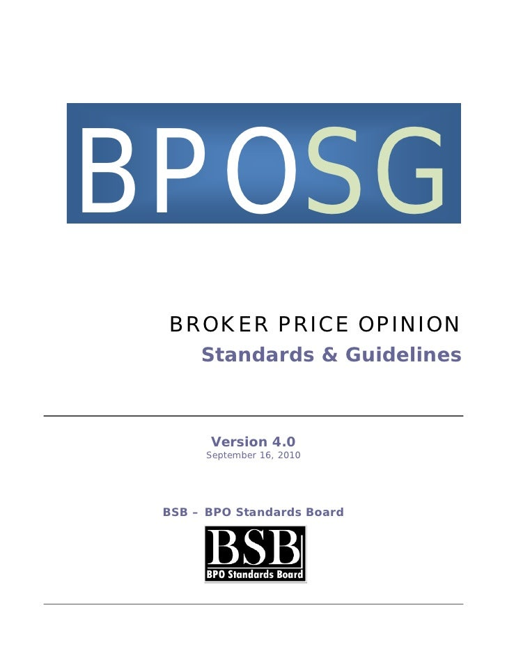 BPOSG BROKER PRICE OPINION      Standards & Guidelines       Version 4.0      September 16, 2010 BSB – BPO Standards Board