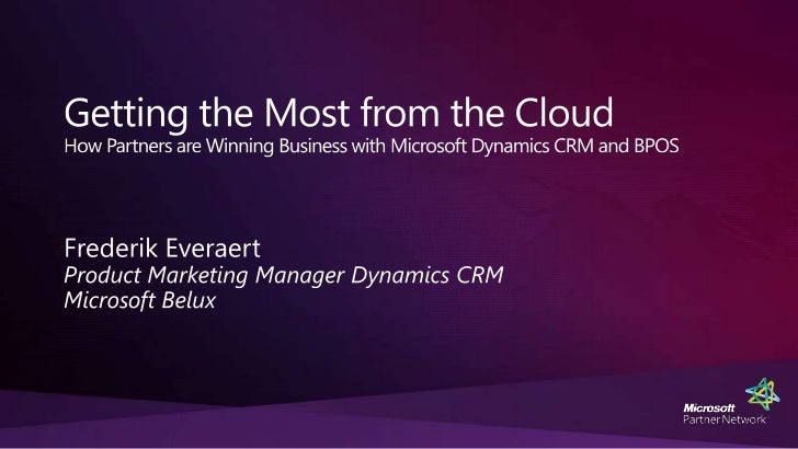 Getting the Most from the CloudHow Partners are Winning Business with Microsoft Dynamics CRM and BPOS<br />Frederik Everae...