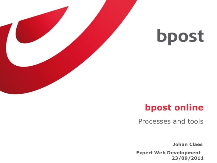 bpost onlineProcesses and tools           Johan ClaesExpert Web Development            23/09/2011