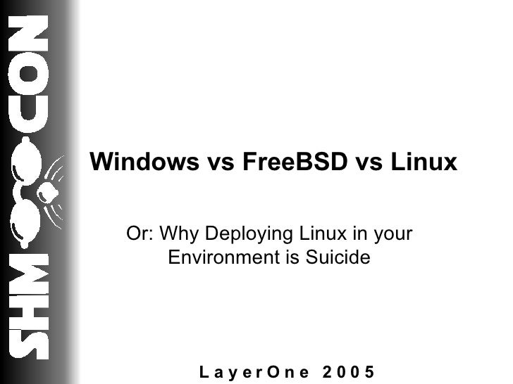 Windows vs FreeBSD vs Linux Or: Why Deploying Linux in your Environment is Suicide
