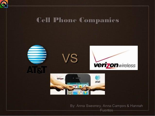 Cell Phone Companies      VS        By: Anna Sweeney, Anna Campos & Hannah                        Fuentes