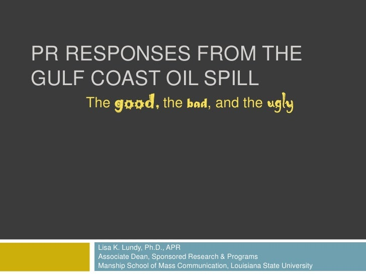 PR Responses from the Gulf Coast Oil Spill<br />Lisa K. Lundy, Ph.D., APR<br />Associate Dean, Sponsored Research & Progra...