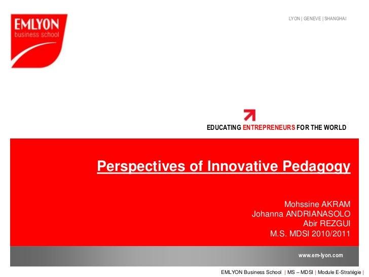 Perspectives of InnovativePedagogyMohssine AKRAM Johanna ANDRIANASOLO Abir REZGUIM.S. MDSI 2010/2011<br />