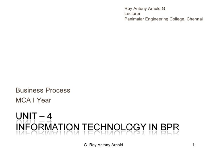 Business Process MCA I Year G. Roy Antony Arnold Roy Antony Arnold G Lecturer Panimalar Engineering College, Chennai