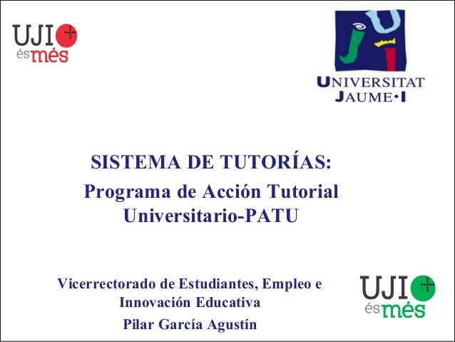 SISTEMA DE TUTORÍAS:   Programa de Acción Tutorial       Universitario-PATUVicerrectorado de Estudiantes, Empleo e        ...