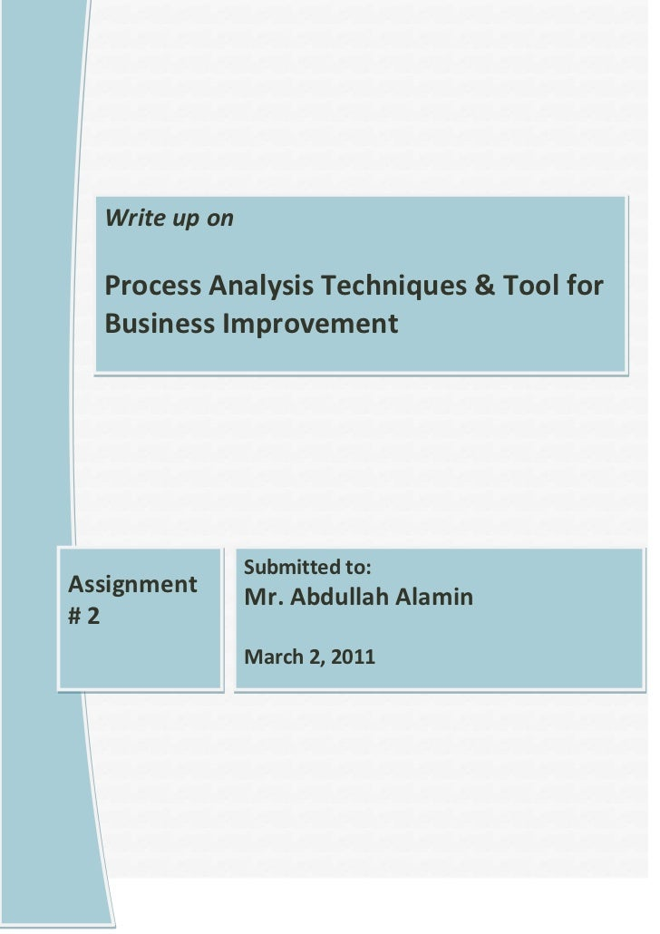 Submitted to: Mr. Abdullah AlaminMarch 2, 2011Assignment # 2Write up onProcess Analysis Techniques & Tool for Business Imp...