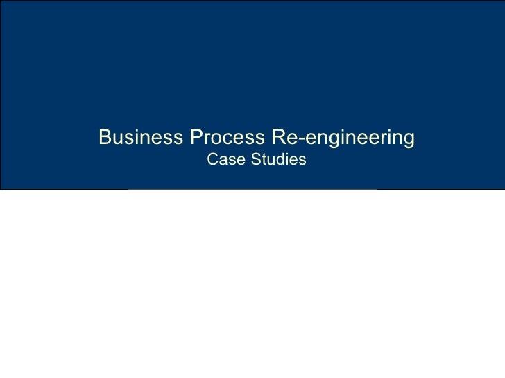 Business Process Re-engineering Case Studies