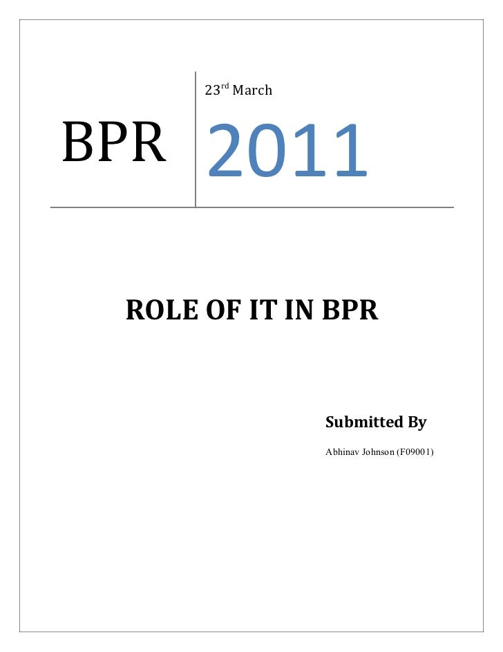 Business Process Re-engineering (BPR): Role of IT
