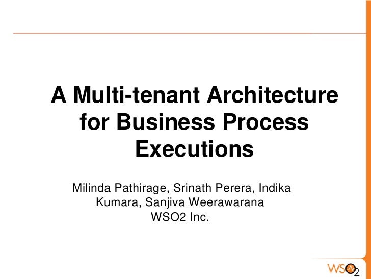 A Multi-tenant Architecture for Business Process Executions<br />MilindaPathirage, Srinath Perera, Indika Kumara, SanjivaW...
